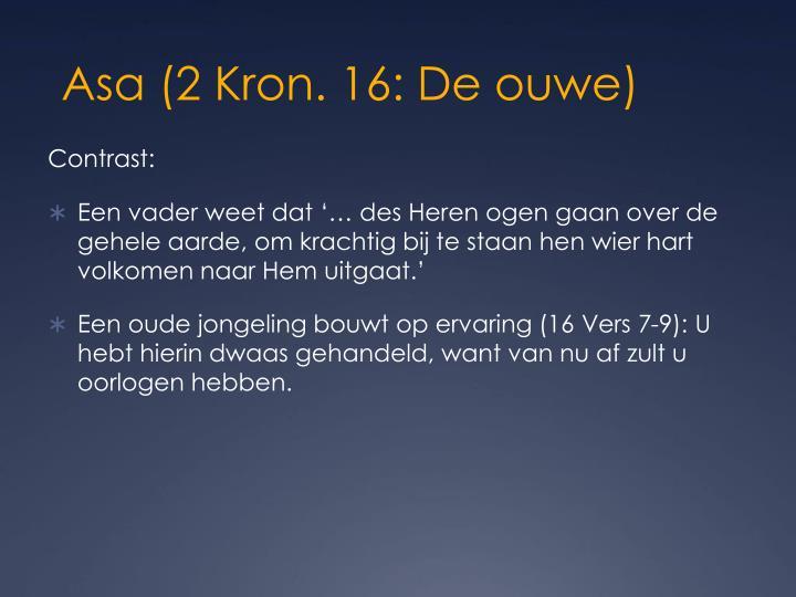 Asa (2 Kron. 16: De ouwe)