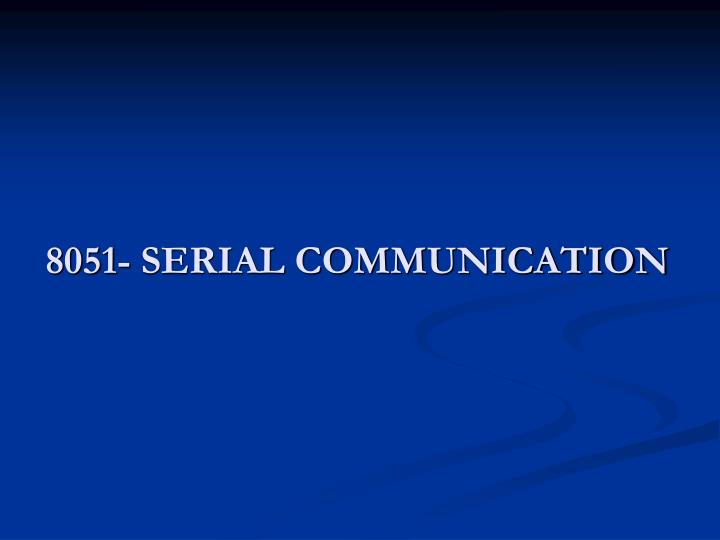 8051- SERIAL COMMUNICATION