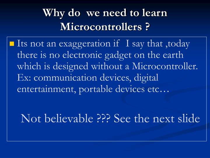Why do  we need to learn Microcontrollers ?