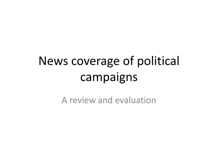 news coverage of political campaigns n.