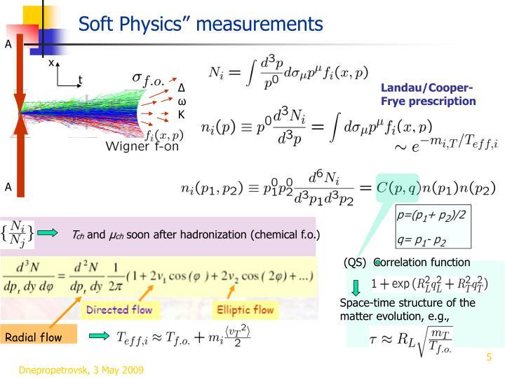 """Soft Physics"""" measurements"""