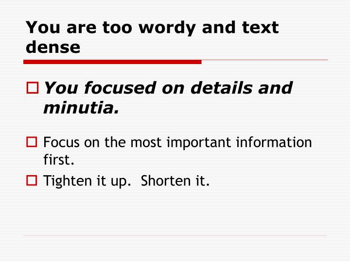 You are too wordy and text dense