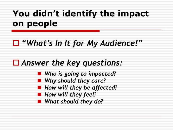 You didn't identify the impact on people