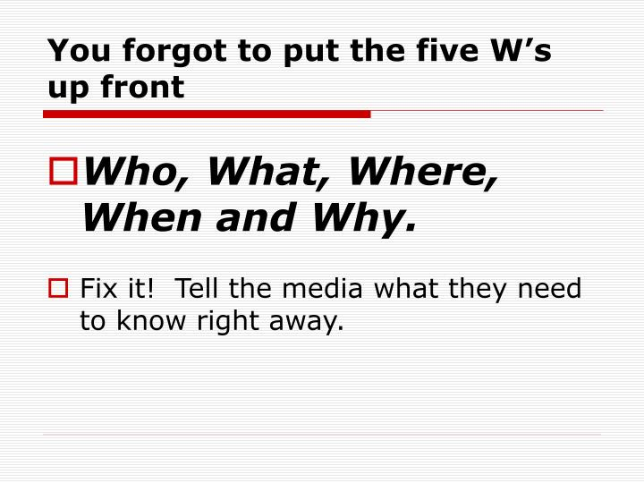 You forgot to put the five W's up front