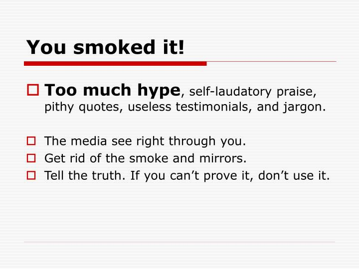 You smoked it!