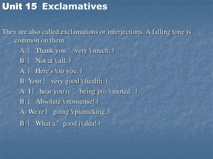They are also called exclamations or interjections. A falling tone is common on them.
