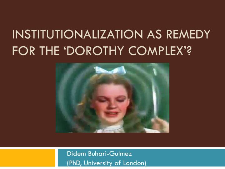 institutionalization as remedy for the dorothy complex n.