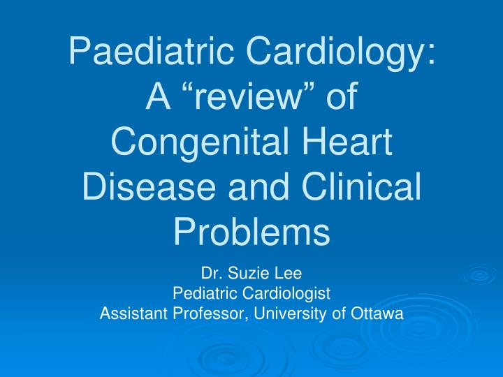 paediatric cardiology a review of congenital heart disease and clinical problems n.