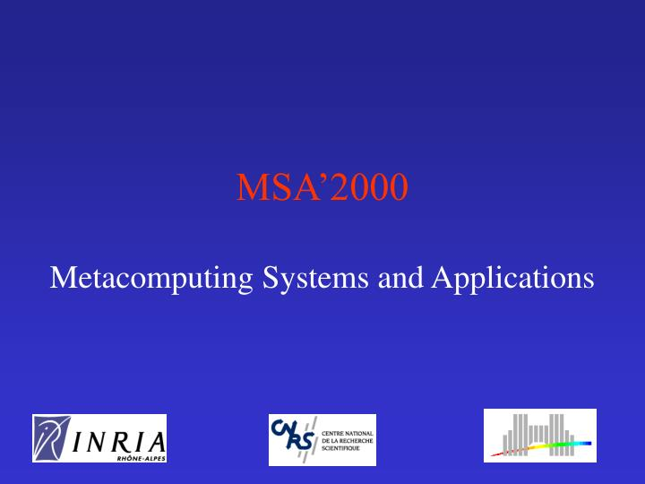 Msa 2000 metacomputing systems and applications