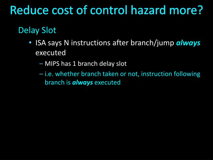 Reduce cost of control hazard more?