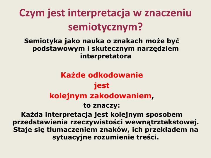 Czym jest interpretacja w znaczeniu semiotycznym?