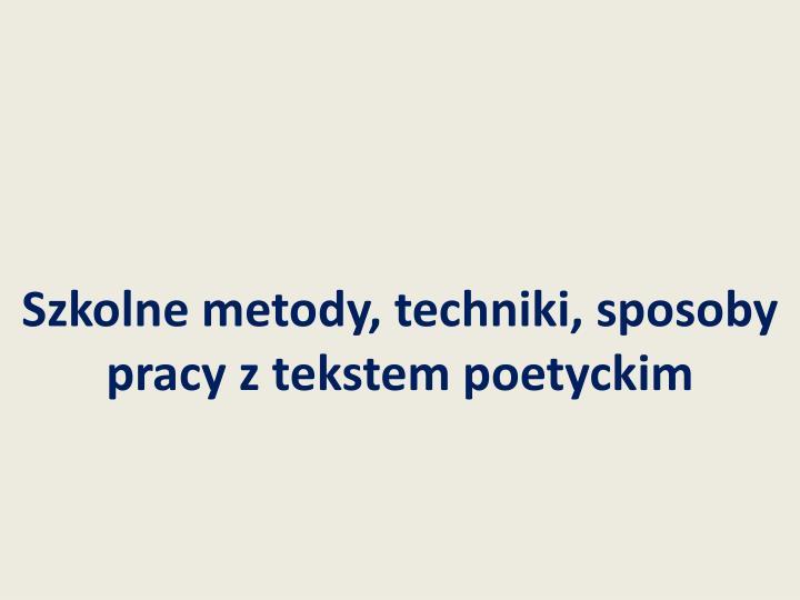 Szkolne metody, techniki, sposoby pracy z tekstem poetyckim