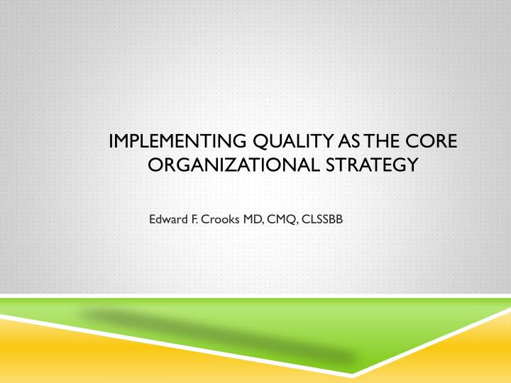implementing quality as the core organizational strategy n.