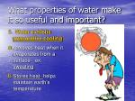 what properties of water make it so useful and important4