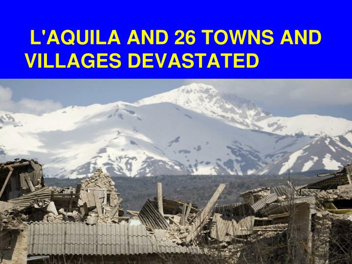 L'AQUILA AND 26 TOWNS AND VILLAGES DEVASTATED