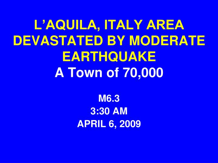 L'AQUILA, ITALY AREA DEVASTATED BY MODERATE EARTHQUAKE