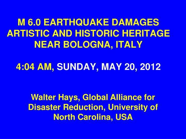 M 6.0 EARTHQUAKE DAMAGES ARTISTIC AND HISTORIC HERITAGE  NEAR BOLOGNA, ITALY