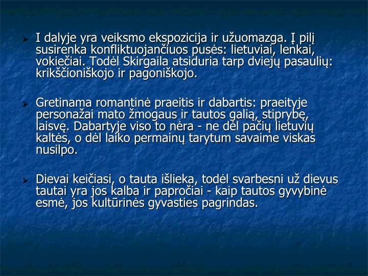 I dalyje yra veiksmo ekspozicija ir užuomazga. Į pilį susirenka konfliktuojančiuos pusės: lietuviai, lenkai, vokiečiai.