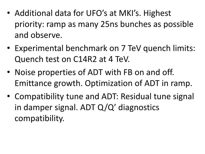 Additional data for UFO's at MKI's. Highest priority: ramp as many 25ns bunches as possible and observe.