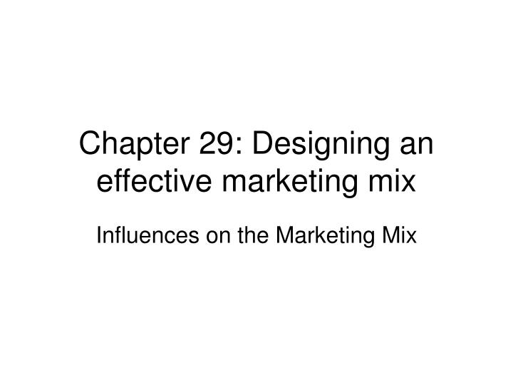 chapter 29 designing an effective marketing mix n.