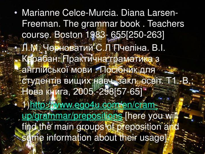 Marianne Celce-Murcia. Diana Larsen-Freeman. The grammar book . Teachers course. Boston 1983- 655[250-263]