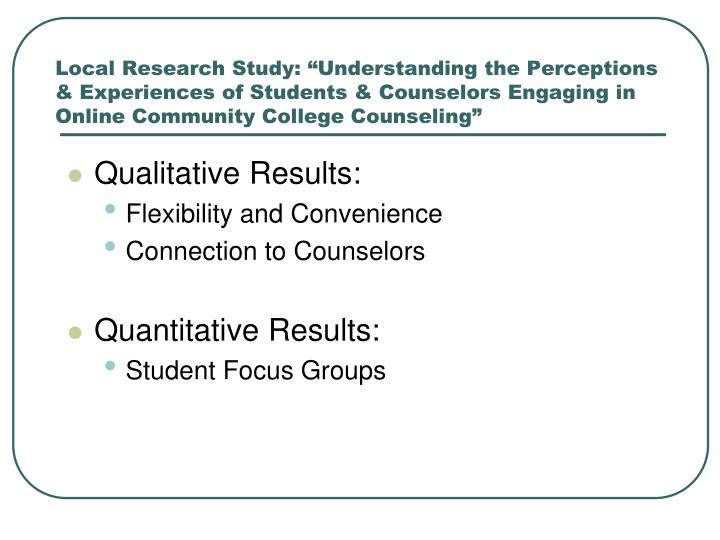 """Local Research Study: """"Understanding the Perceptions & Experiences of Students & Counselors Engaging in Online Community College Counseling"""""""