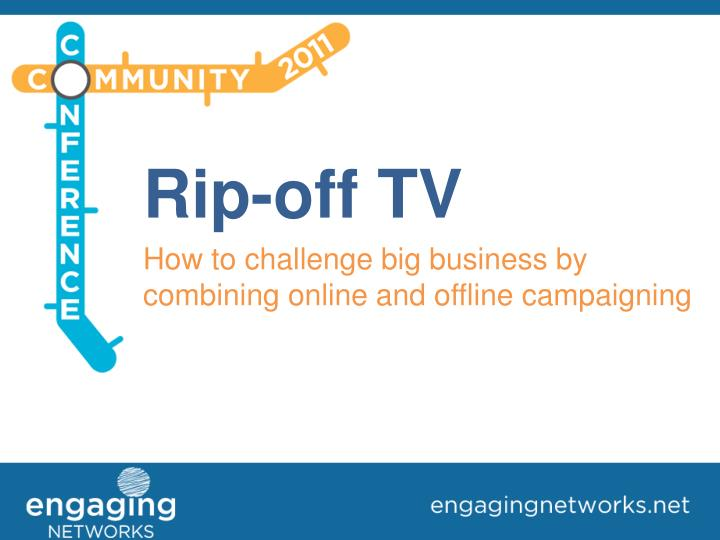 Rip off tv how to challenge big business by combining online and offline campaigning