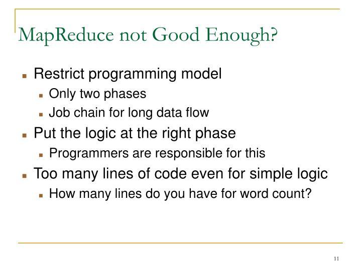 MapReduce not Good Enough?