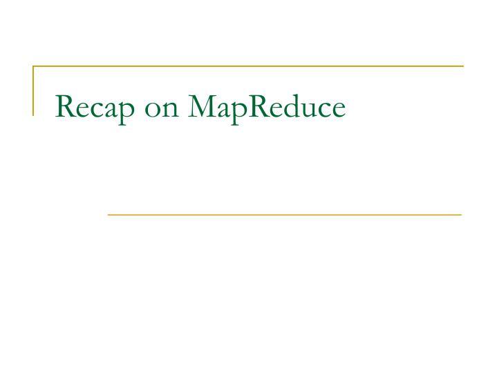 Recap on mapreduce