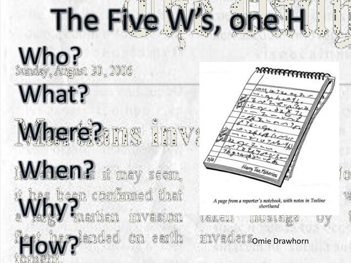 The Five W's, one H