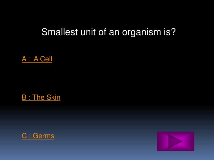 Smallest unit of an organism is?