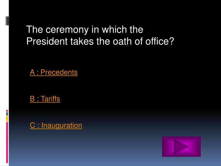 The ceremony in which the President takes the oath of office?