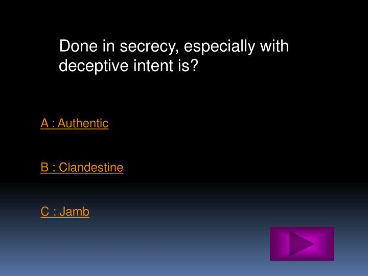 Done in secrecy, especially with deceptive intent is?