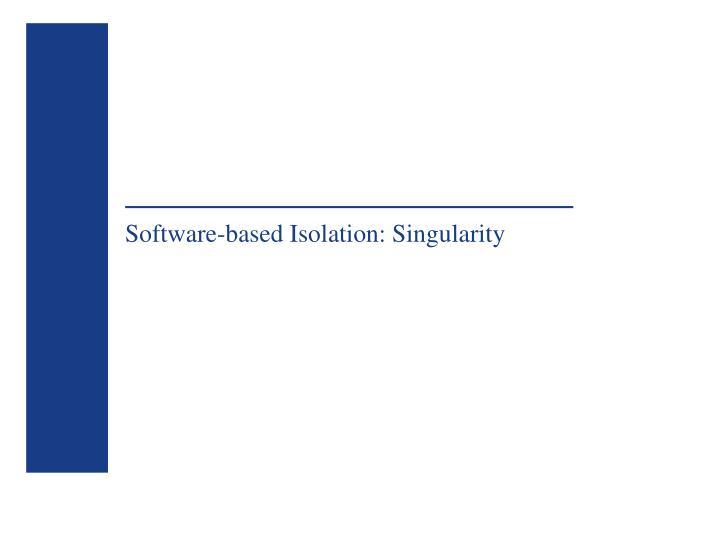 Software-based Isolation: Singularity