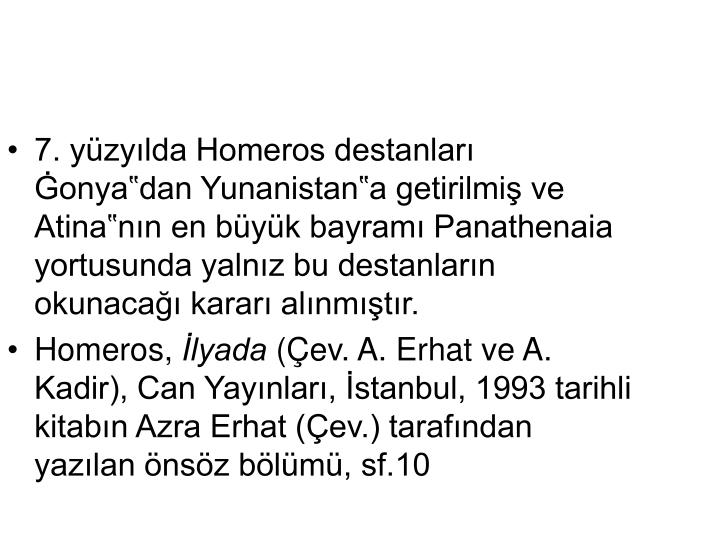 """7. yüzyılda Homeros destanları Ġonya""""dan Yunanistan""""a getirilmiş ve Atina""""nın en büyük bayramı Panathenaia yortusunda yalnız bu destanların okunacağı kararı alınmıştır."""