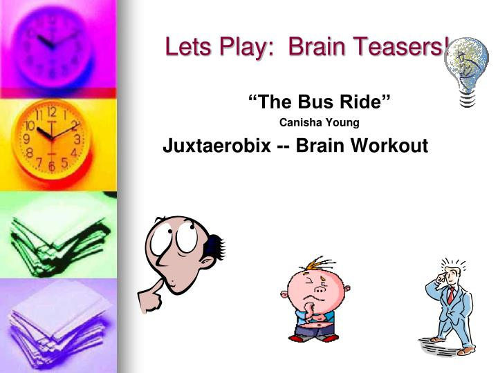 Lets Play:  Brain Teasers!
