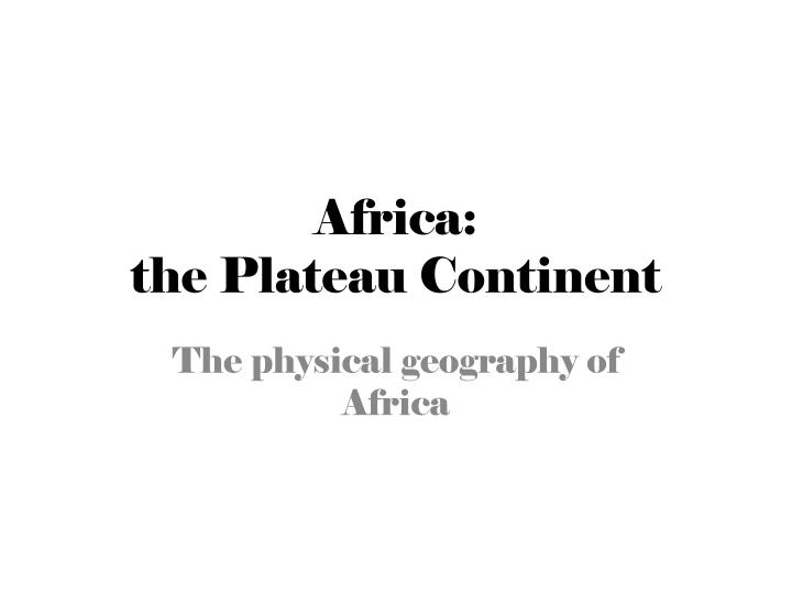 africa the plateau continent n.