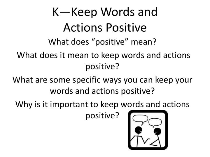 K keep words and actions positive