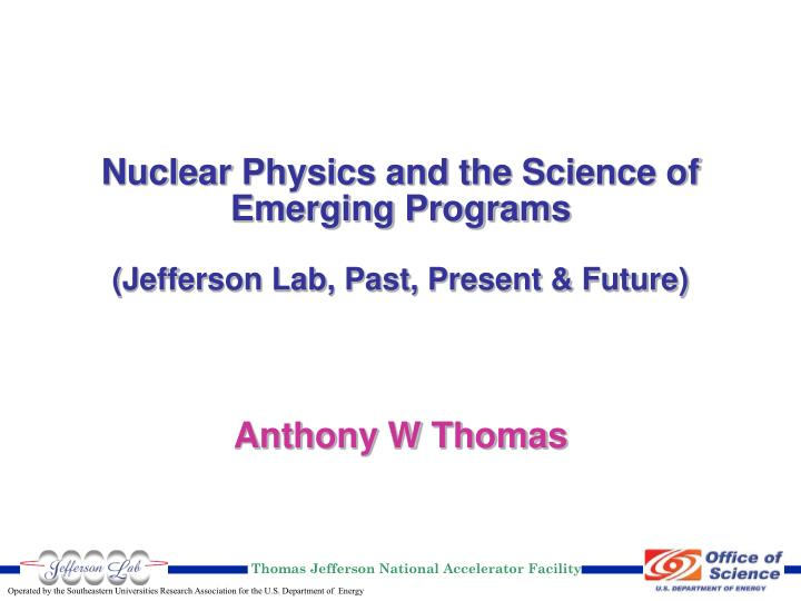 nuclear physics and the science of emerging programs jefferson lab past present future n.