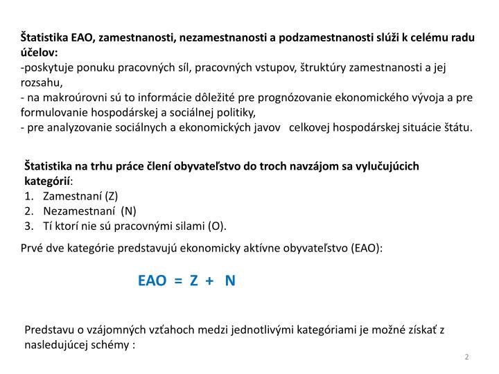 Štatistika EAO, zamestnanosti, nezamestnanosti a podzamestnanosti slúži k celému radu účelov: