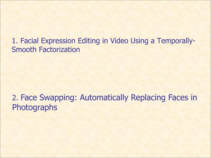 1 facial expression editing in video using a temporally smooth factorization