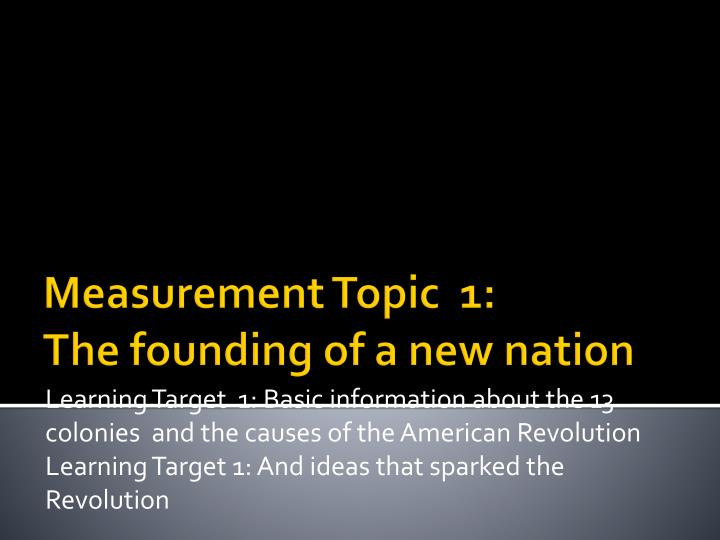 Measurement topic 1 the founding of a new nation
