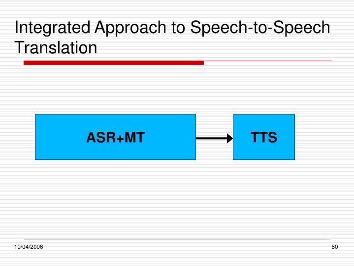 Integrated Approach to Speech-to-Speech Translation