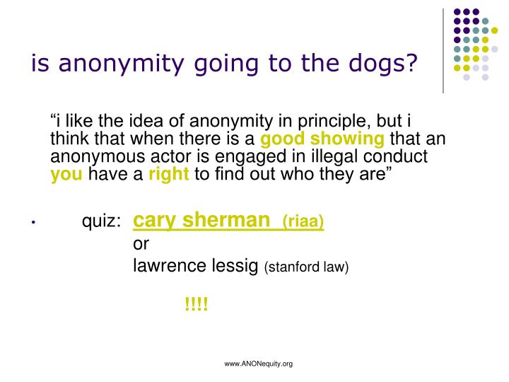 is anonymity going to the dogs?