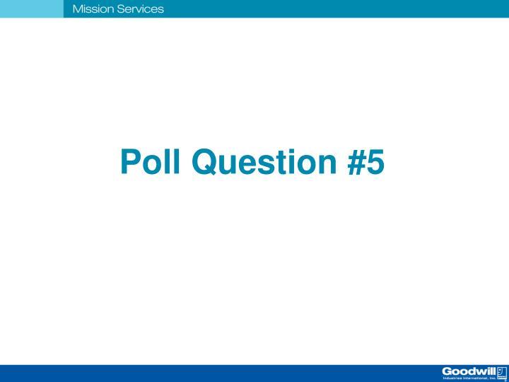 Poll Question #5