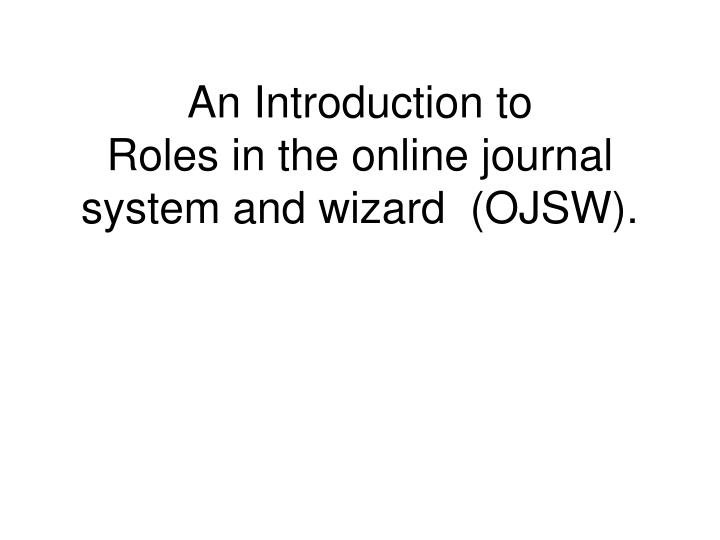 an introduction to roles in the online journal system and wizard ojsw n.