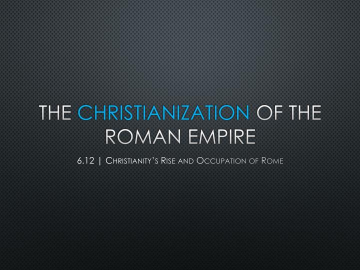 The christianization of the roman empire