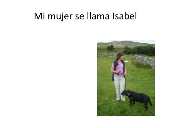 Mi mujer se llama Isabel