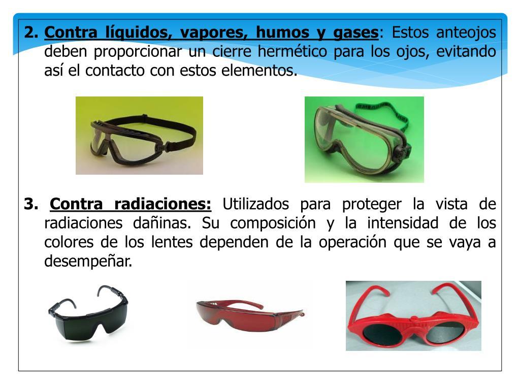 06dd5214ef ... para los ojos, evitando así el contacto con estos elementos. • 3.  Contra radiaciones: Utilizados para proteger la vista de radiaciones  dañinas.