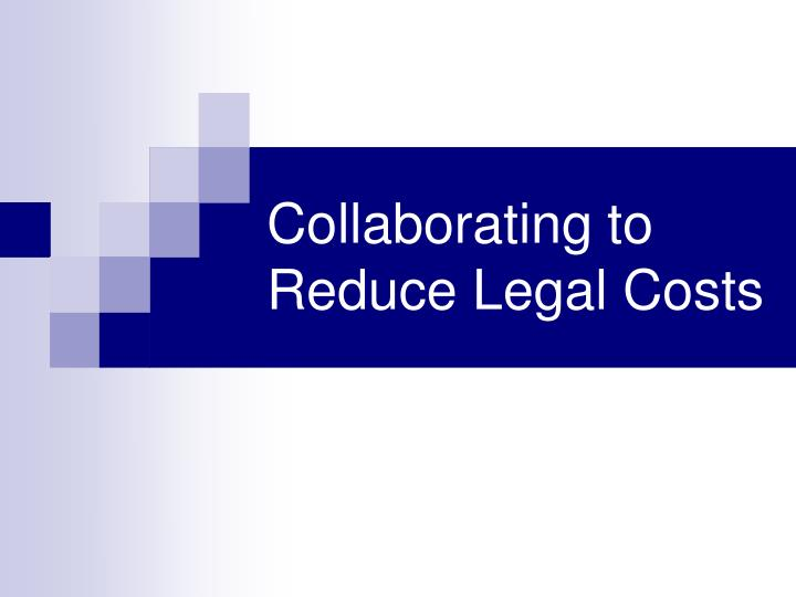 Collaborating to Reduce Legal Costs